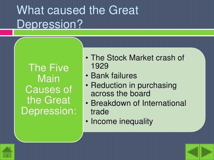 was the great depression the main Opinion: the main cause of the great depression was the life style of the 1920s america the people at that time did not save money they over-consumed as they had high wages, and there were .
