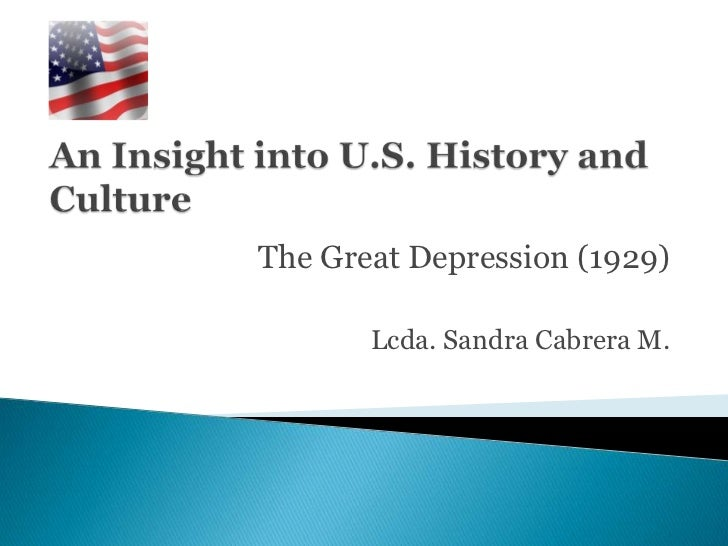 AnInsightinto U.S. History and Culture<br />The Great Depression (1929)<br />Lcda. Sandra Cabrera M.<br />