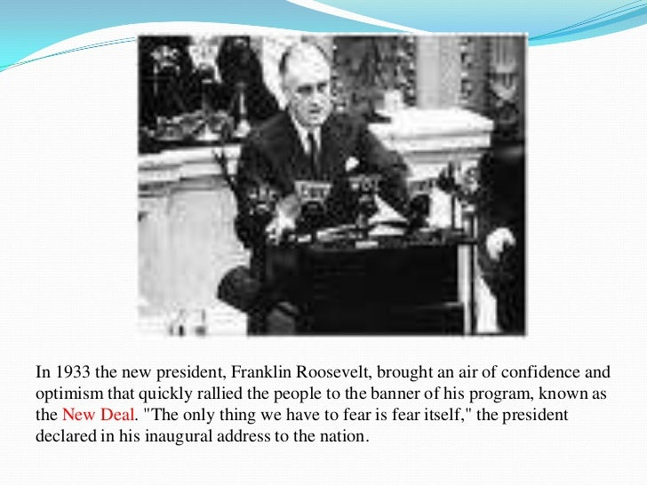 franklin roosevelt brought an air of confidence and optimism with his new deal program Roosevelt and the new deal in 1933 the new president, franklin roosevelt, brought an air of confidence and optimism that quickly rallied the people to the banner of his program, known as the new deal.