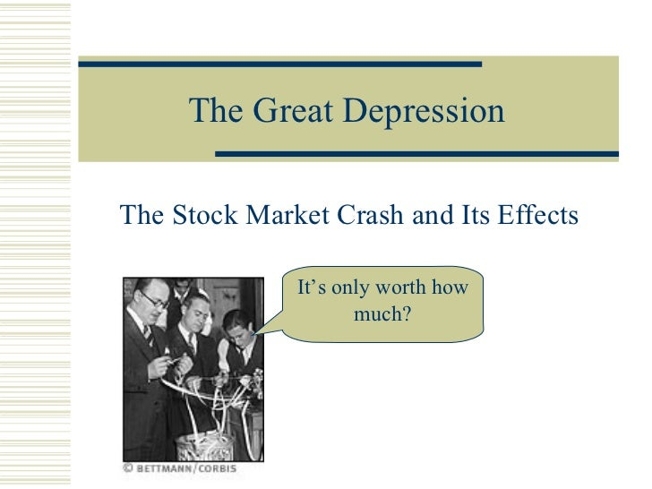 The Great Depression The Stock Market Crash and Its Effects It's only worth how much?