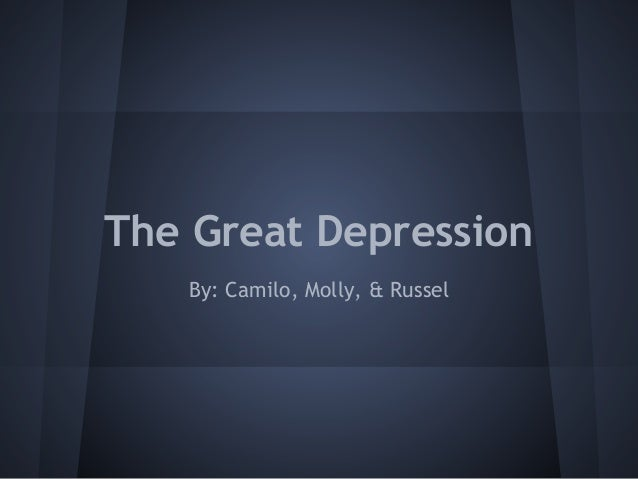 The Great Depression   By: Camilo, Molly, & Russel