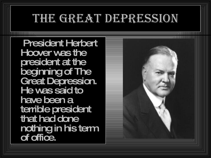 the economic recessions and the great depression during the presidency of herbert hoover An economic contraction is a decline in economic output ••• president herbert hoover and his wife  11 recessions since the great depression.