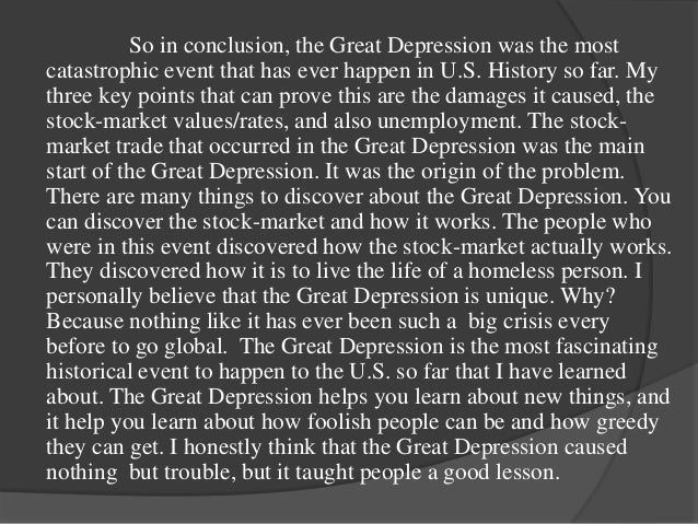 the great depression final 13 so in conclusion the great depression was the mostcatastrophic event that has ever happen