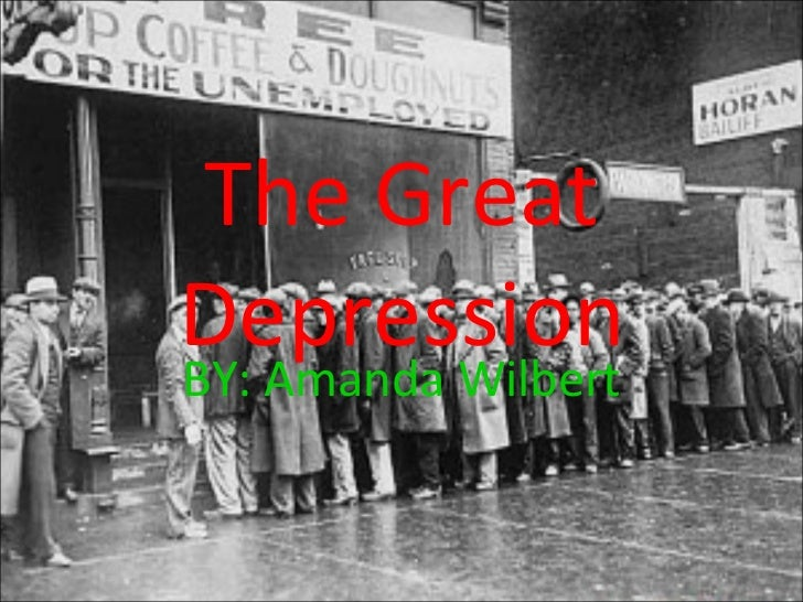 The Great Depression BY: Amanda Wilbert