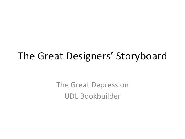 The Great Designers' Storyboard        The Great Depression          UDL Bookbuilder
