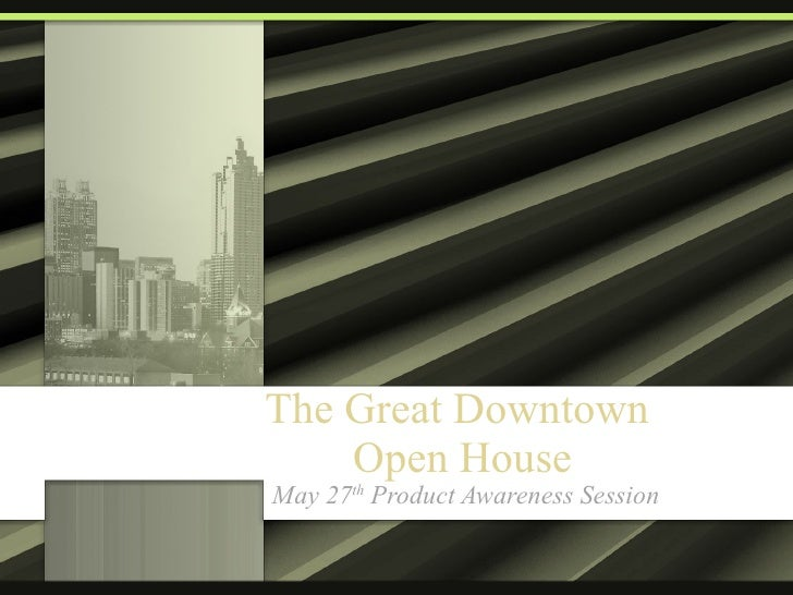 The Great Downtown  Open House May 27 th  Product Awareness Session