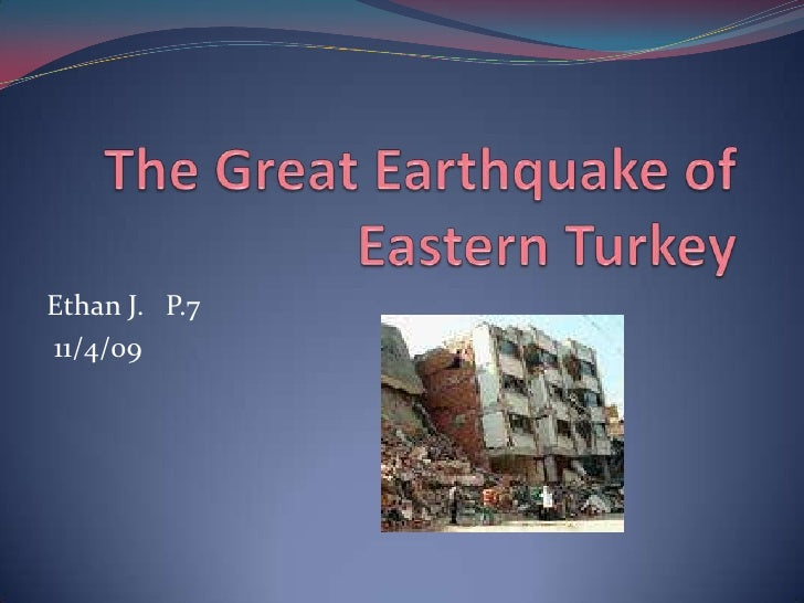 The Great Earthquake of Eastern Turkey<br />Ethan J.   P.7<br /> 11/4/09<br />