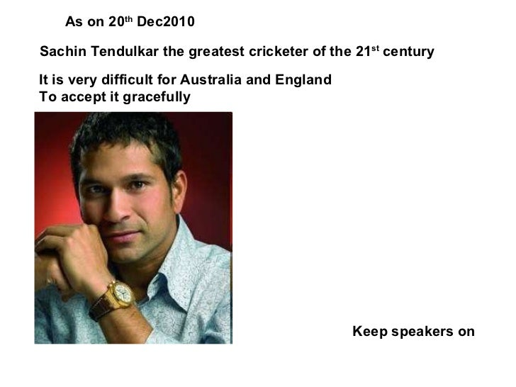 Sachin Tendulkar the greatest cricketer of the 21 st  century It is very difficult for Australia and England To accept it ...