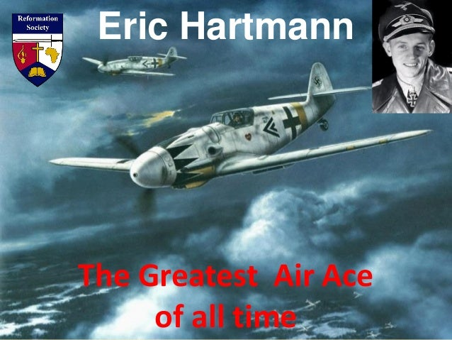 Eric Hartmann The Greatest Air Ace of all time