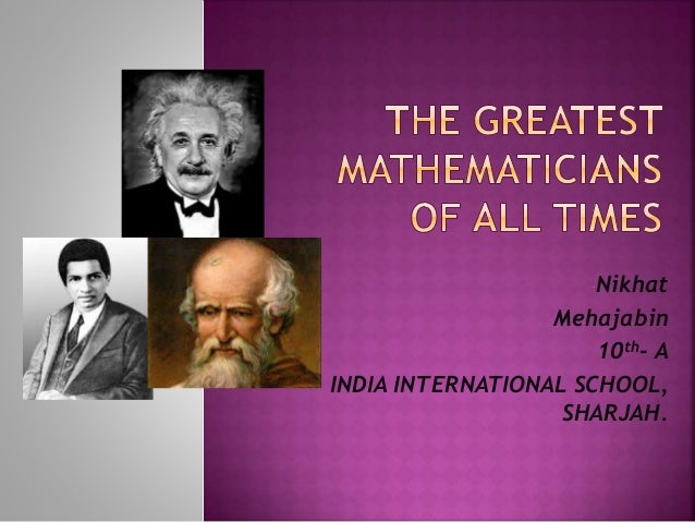 great mathematicians essay Check out our top free essays on famous mathematician to help you write your own essay archimedes is generally considered to be the greatest mathematician of antiquity and one of the.
