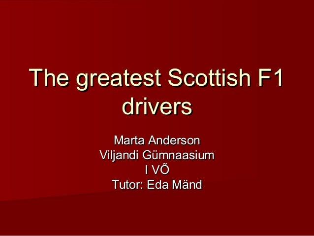 The greatest Scottish F1        drivers         Marta Anderson      Viljandi Gümnaasium               I VÕ         Tutor: ...