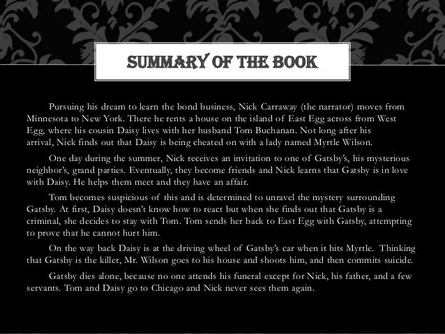 analysis of the story the great gatsby As the great gatsby opens, nick carraway, the story's narrator, remembers his upbringing and the lessons his family taught him readers learn of his past, his education, and his sense of moral justice, as he begins to unfold the story of jay gatsby.
