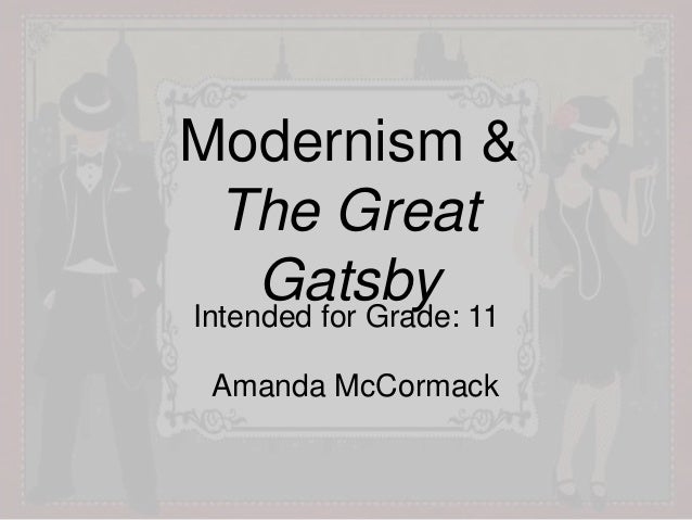 the great gatsby and modernism An introduction to modernism and the great gatsby modernism: f scott ftizgerald's the great gatsby, which is widely considered to be one of the greatest of all american novels, was written in the 1920's during the period of.