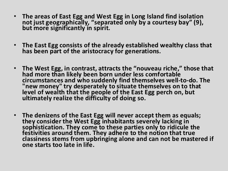 an essay on the settings of east and west egg However, since east and west refers to various countries and cultures scattered across the globe, only a broad generalisation can be made to compare the two cultures some of the biggest reasons that cause them to start feeling despondent are the very attributes that are so ingrained in western culture.