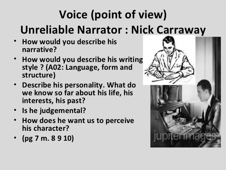 nick carraway unreliable narrator outline Why we believe nick carraway: narrative reliability & american identity in the great gatsby carraway an unreliable narrator, the book is commonly taught emphasizing his reliability this pedagogical approach seems at first to be in bad faith an.