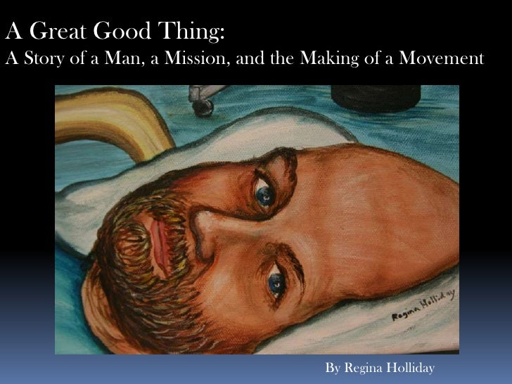 A Great Good Thing:<br />A Story of a Man, a Mission, and the Making of a Movement <br />By Regina Holliday<br />