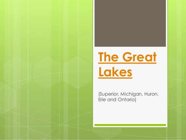 The Great Lakes (Superior, Michigan, Huron, Erie and Ontario)