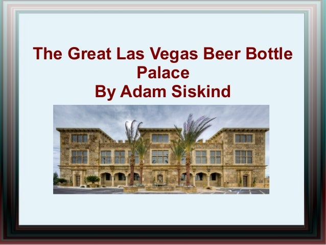 The Great Las Vegas Beer Bottle            Palace       By Adam Siskind