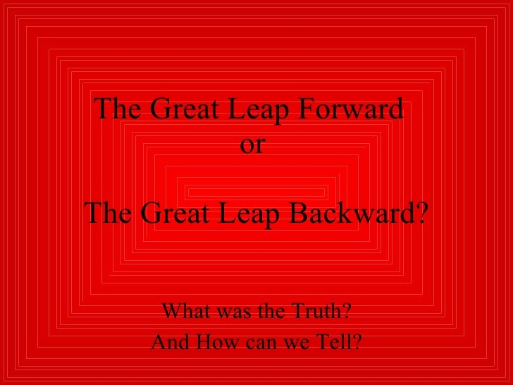 The Great Leap Forward  or  The Great Leap Backward? What was the Truth? And How can we Tell?