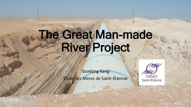 The Great Man-made River Project Soodong Kang École des Mines de Saint-Étienne