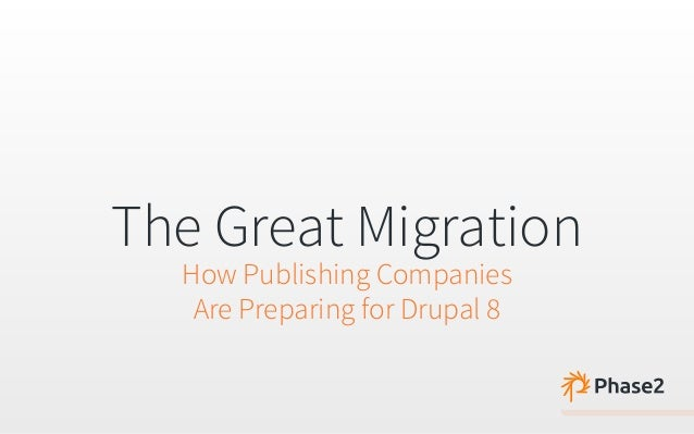 The Great Migration  How Publishing Companies  Are Preparing for Drupal 8