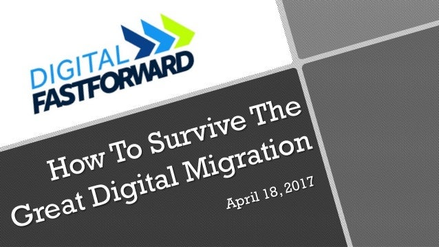 How To Survive The Great Digital Migration April 18, 2017