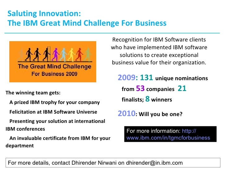 Saluting Innovation: The IBM Great Mind Challenge For Business <ul><li>Recognition for IBM Software clients who have imple...