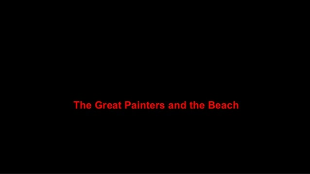The best beaches in art, some of which you can actually visit, others which must be journeyed to via the mind's eye....