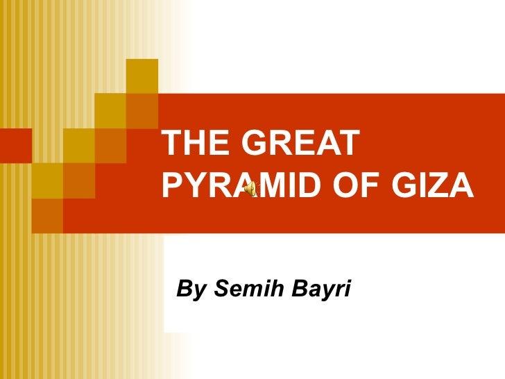 THE GREAT PYRAMID OF GIZA   By Semih Bayri