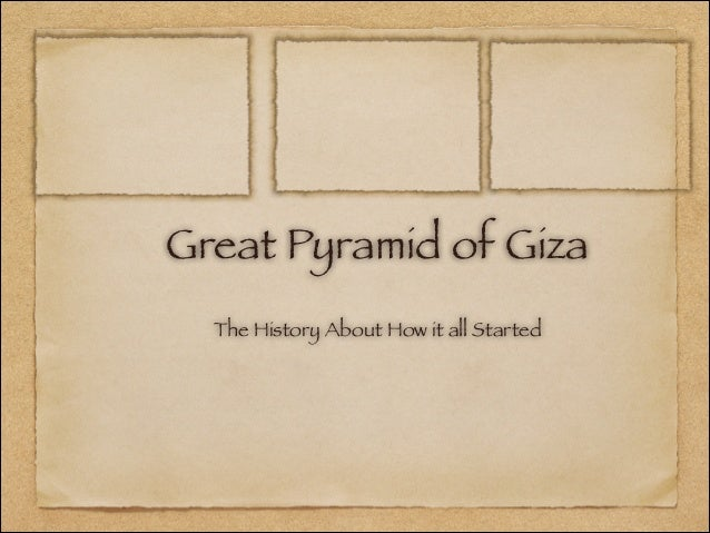 Great Pyramid of Giza  The History About How it all Started