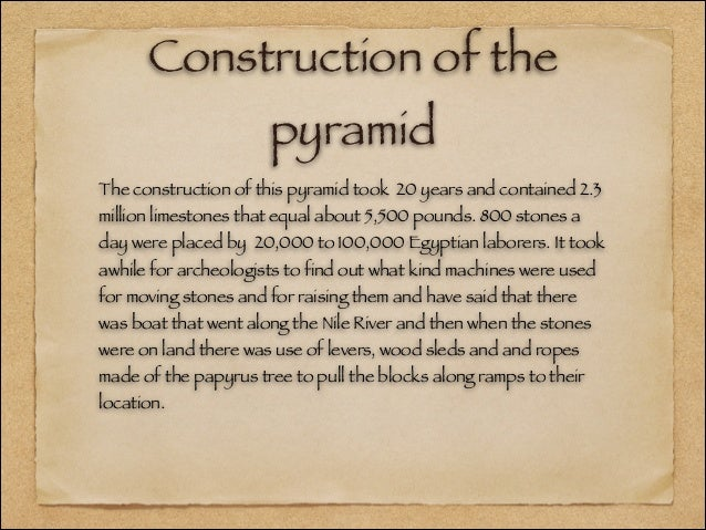 the building of the great pyramid of giza The great pyramid at giza, also called khufu's pyramid or the pyramid of khufu,   it is believed the pyramid was built as a tomb for fourth dynasty egyptian king .