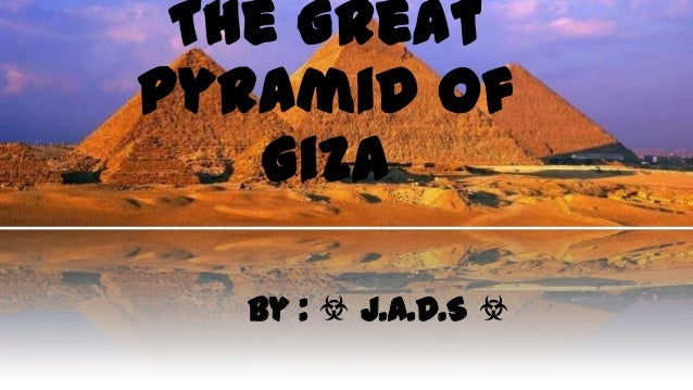 The Great Pyramid Of Giza By : ☣ J.A.D.S ☣