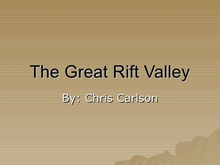 The Great Rift Valley By: Chris Carlson