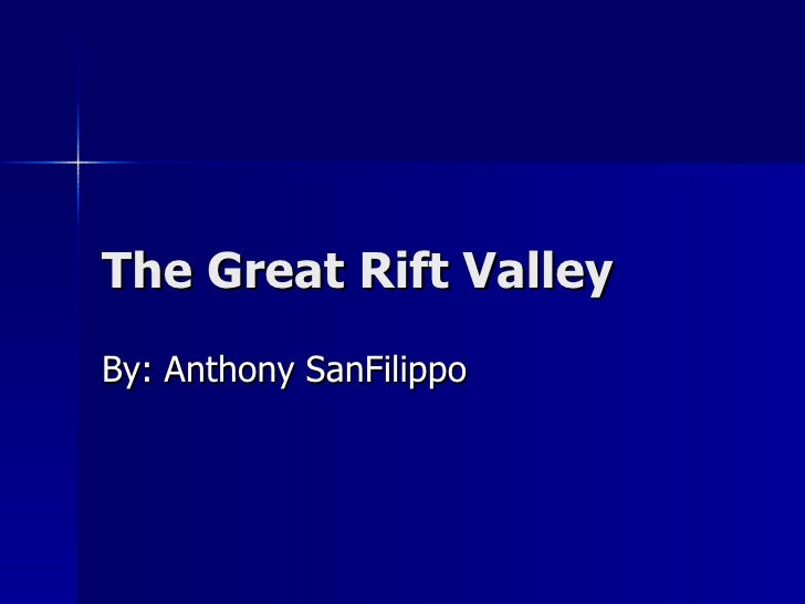 The Great Rift Valley  By: Anthony SanFilippo