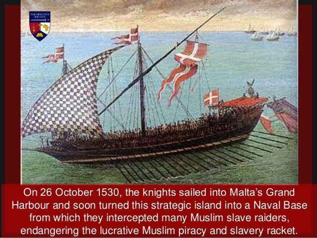 Throughout the years, the Guerre de Course (running battle), between the Muslim slave raiding pirates and the Knights of S...
