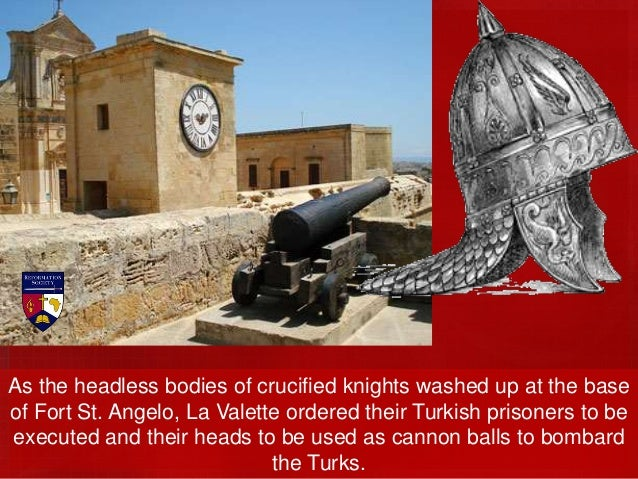 What Mustapha did not know was that Valette had positioned a battery of artillery at the base of St. Angelo, to counter ju...