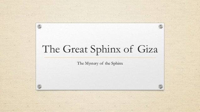 The Great Sphinx of Giza The Mystery of the Sphinx