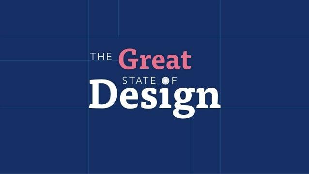GreatTHE Design S TATE O F