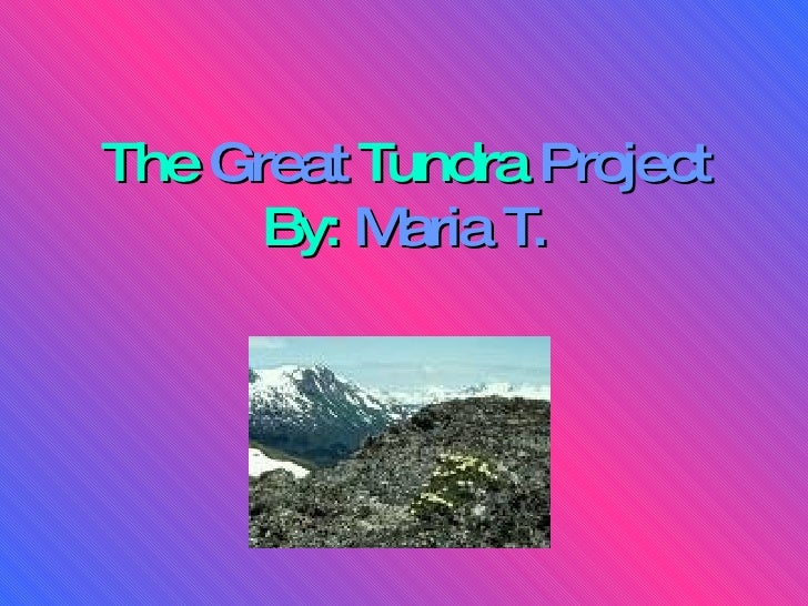 The   Great   Tundra  Project By:   Maria T.