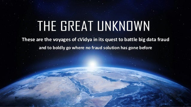 These are the voyages of cVidya in its quest to battle big data fraud and to boldly go where no fraud solution has gone be...