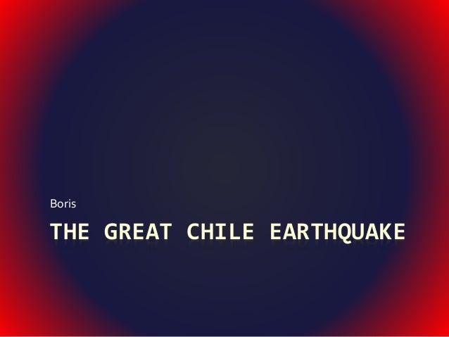 THE GREAT CHILE EARTHQUAKE Boris