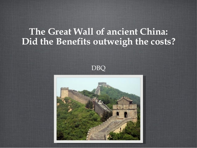 The Great Wall of ancient China:Did the Benefits outweigh the costs?DBQ