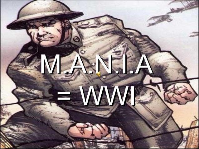 M.A.N.I.AM.A.N.I.A = WWI= WWI