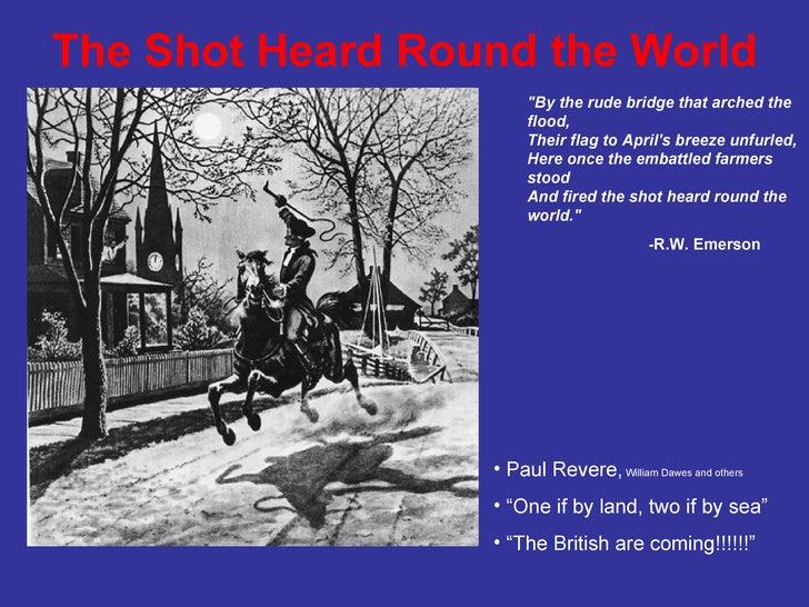 "The Shot Heard Round the World <ul><ul><li>""By the rude bridge that arched the flood, </li></ul></ul><ul><ul><li>Thei..."
