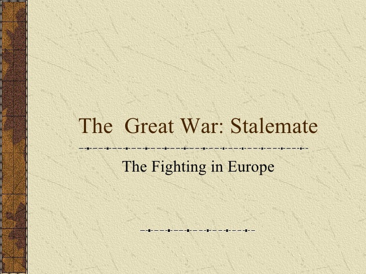 The  Great War: Stalemate The Fighting in Europe