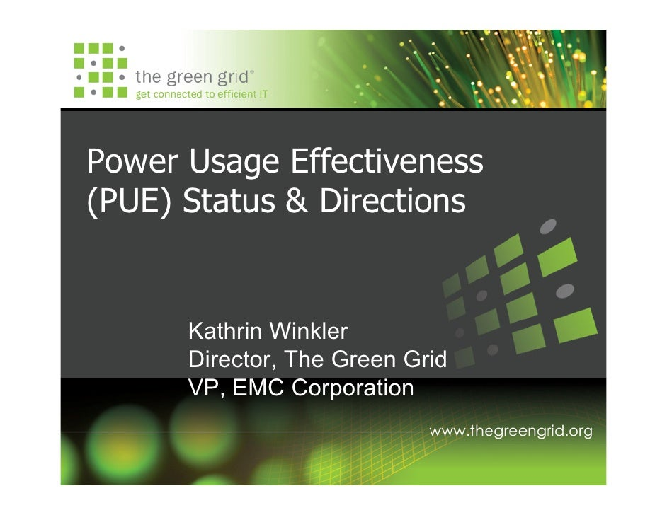 Power Usage Effectiveness (PUE) Status & Directions         Kathrin Winkler       Director, The Green Grid       VP, EMC C...