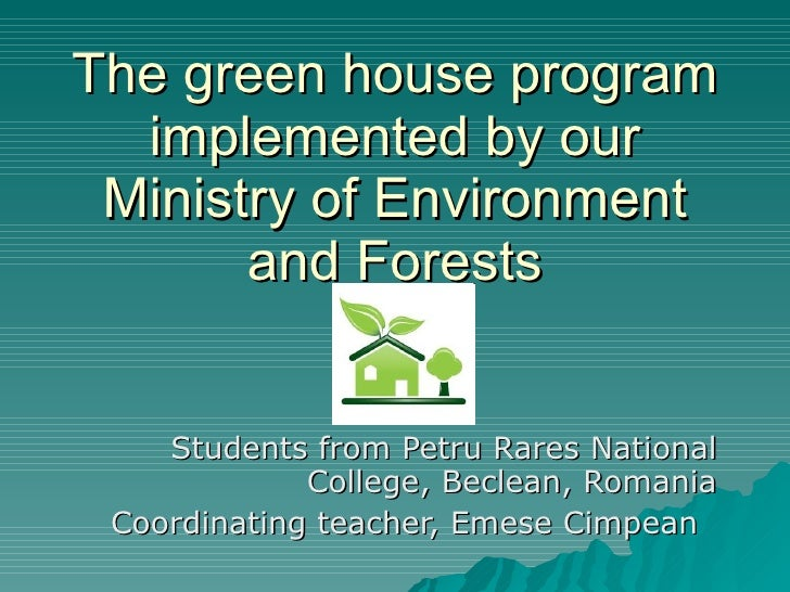 The green house program implemented by our Ministry of Environment and Forests Students from Petru Rares National College,...