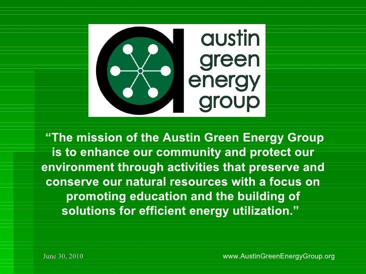 """"""" The mission of the Austin Green Energy Group is to enhance our community and protect our environment through activities..."""