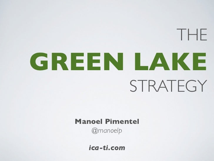 THEGREEN LAKE                  STRATEGY  Manoel Pimentel     @manoelp     ica-ti.com