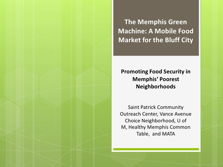 The Memphis GreenMachine: A Mobile FoodMarket for the Bluff CityPromoting Food Security in    Memphis' Poorest     Neighbo...